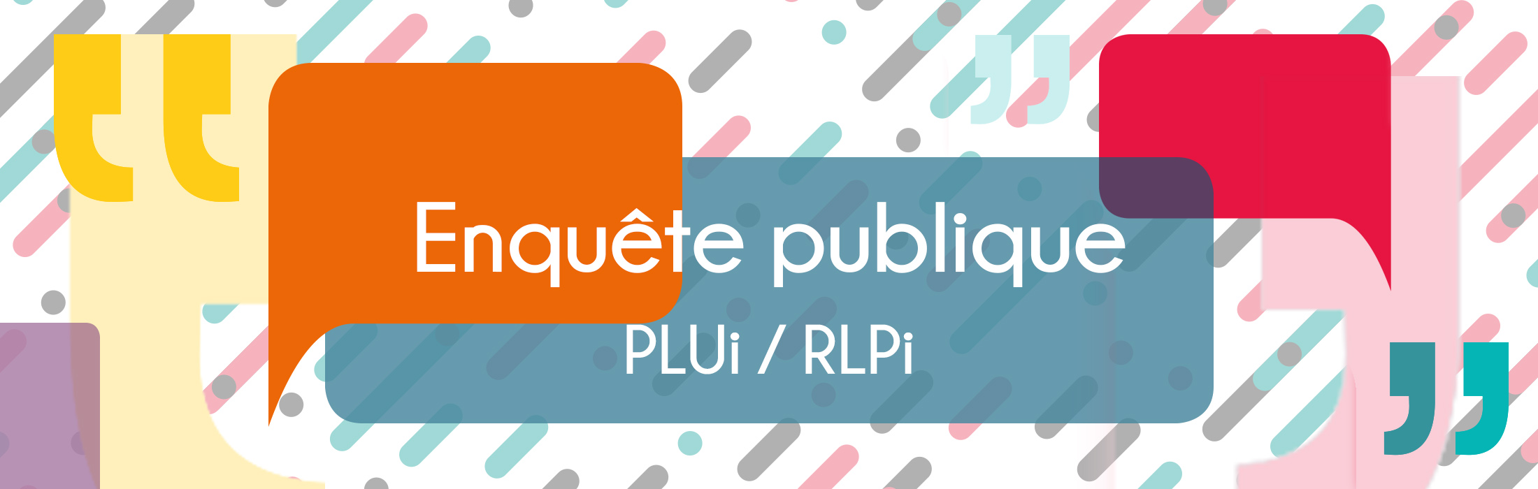 PLACE A L'ENQUETE PUBLIQUE PLUi / RLPi !